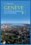 Ariel-P Haemmerle - Genève et la tentative d'assassinat de la chancelière - Tout ce que vous avez toujours voulu savoir sur Genève hier et aujourd'hui et que vous n'avez jamais osé demander.