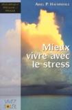 Ariel-P Haemmerle - Mieux vivre avec le stress - Un livre de recettes pratiques.