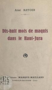 Ariel Rayger et Romuald Vandelle - Dix huit mois de maquis dans le Haut-Jura.