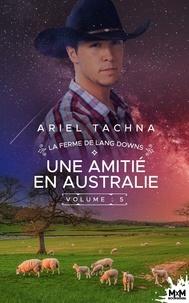 Ariel Tachna - La ferme de Lang Downs Tome 5 : Une amitié en Australie.