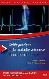 Ariel Toledano - Guide pratique de la maladie veineuse thromboembolique.