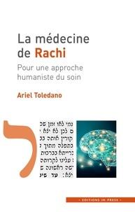 Ariel Toledano - La médecine de Rachi - Pour une approche humaniste du soin.