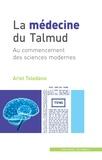 Ariel Toledano - La médecine du Talmud - Au commencement des sciences modernes.
