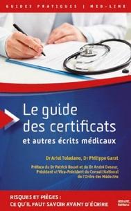 Ariel Toledano et Philippe Garat - Le guide des certificats et autres écrits médicaux.