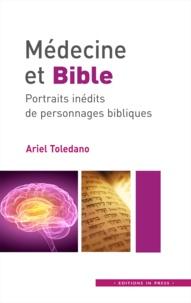 Ariel Toledano - Médecine et Bible - Portraits inédits de personnages bibliques.