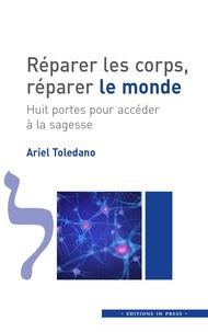 Réparer les corps, réparer le monde- Huit portes pour accéder à la sagesse - Ariel Toledano pdf epub