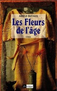 Arièle Butaux - Les fleurs de l'âge.
