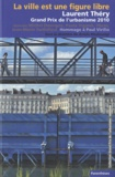 Ariella Masboungi - La ville est une figure libre - Laurent Théry, Grand Prix de l'urbanisme 2010.