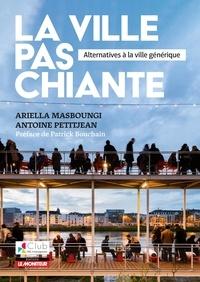 Ariella Masboungi et Antoine Petitjean - La ville pas chiante - Alternatives à la ville générique.
