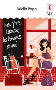 Ariella Papa - New York, l'amour, les hommes... et moi !.