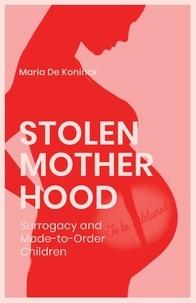 Arielle Aaronson et Maria De Koninck - Stolen Motherhood - Surrogacy and Made-to-Order Children.