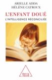 Arielle Adda et Hélène Catroux - Enfant doué (L') - L'intelligence renouvelée.