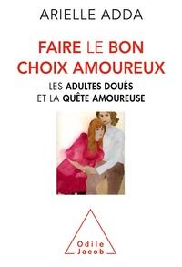 Arielle Adda - Faire le bon choix amoureux - Les adultes doués et la quête amoureuse.