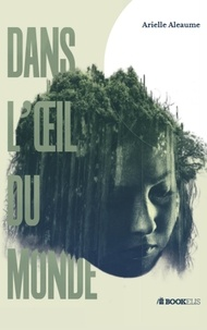 Arielle Aleaume - Dans l'oeil du monde.
