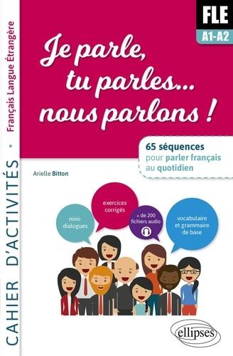 Fle Je Parle Tu Parles Nous Parlons 65 Sequences Pour Parler Francais Au Quotidien A1 A2 Cahier D Activites Grand Format