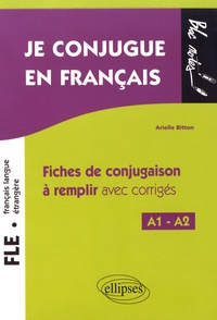 Je conjugue en français FLE A1-A2- Fiches de conjugaison à remplir avec corrigés - Arielle Bitton   Showmesound.org