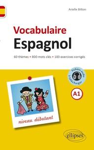 Arielle Bitton - Vocabulaire espagnol A1 niveau débutant - 60 thèmes, 800 mots clés, 183 exercices corrigés.
