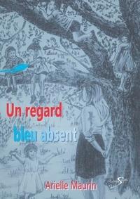 Arielle Maurin - Un regard bleu absent.