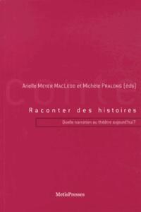 Arielle Meyer MacLeod et Michèle Pralong - Raconter des histoires - Quelle narration au théâtre aujourd'hui ?.