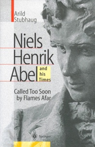 Niels Henrik Abel and his times. Called Too Soon by Flames Afar.pdf