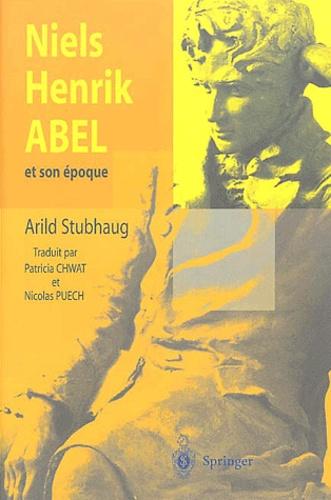 Arild Stubhaug - Niels Henrik Abel et son époque.