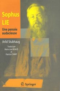 Arild Stubhaug - Sophus Lie - Une pensée audacieuse.