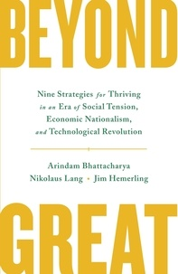 Arindam Bhattacharya et Nikolaus Lang - Beyond Great - Nine Strategies for Thriving in an Era of Social Tension, Economic Nationalism, and Technological Revolution.