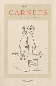 Arion Dume - Carnets - Années 1970 à 2002.