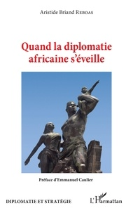 Aristide Briand Reboas - Quand la diplomatie africaine s'éveille.