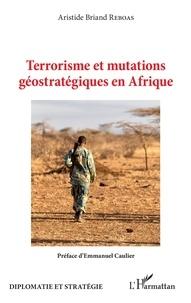 Aristide Briand Reboas - Terrorisme et mutations géostratégiques en Afrique.