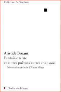 Aristide Bruant - Fantaisie triste et autres poèmes autres chansons.