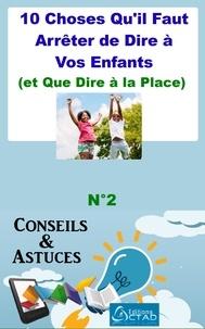 Aristide Didier T. Chabi et Editions Ctad - 10 Choses Qu'il Faut Arrêter de Dire à Vos Enfants (et Que Dire à la Place) (Conseils et astuces) - Conseils et Astuces.
