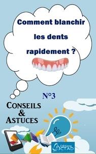 Aristide Didier T. Chabi et Editions Ctad - Comment blanchir les dents rapidement ? - Conseils et Astuces.