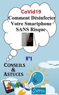 Aristide Didier T. Chabi et Editions Ctad - CoVid19 : Comment Désinfecter Votre Smartphone SANS Risque - Conseils et Astuces.