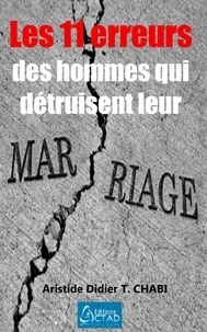 Aristide Didier T. CHABI et Editions Ctad - Les 11 erreurs des hommes qui détruisent leur mariage.