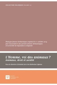 Aristide Lévi et Katherine Lisfranc - L'homme, roi des animaux ? - Animaux, droit et société.