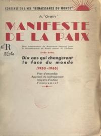 Aristide Orain - Manifeste de la paix - Base fondamentale du Mouvement intégral pour la reconstruction du monde autour de l'homme, 1955-2000. Dix ans qui changeront la face du monde, 1955-1965. Plan d'ensemble, appareil de redressement, moyens d'action, financement.