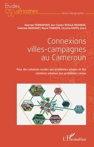 Aristide Yemmafouo et Chrétien Ngouanet - Connexions villes-campagnes au Cameroun - Pour des solutions rurales aux problèmes urbains et des solutions urbaines aux problèmes ruraux.