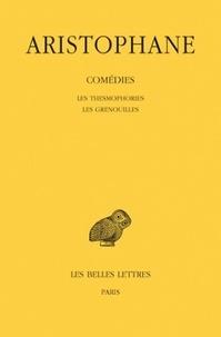Aristophane - Comédies - Tome 5, Les Thesmophories ; Les grenouilles.