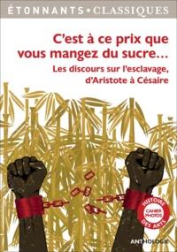 Aristote et  Sénèque - C'est à ce prix que vous mangez du sucre... - Les discours sur l'esclavage d'Aristote à Césaire.