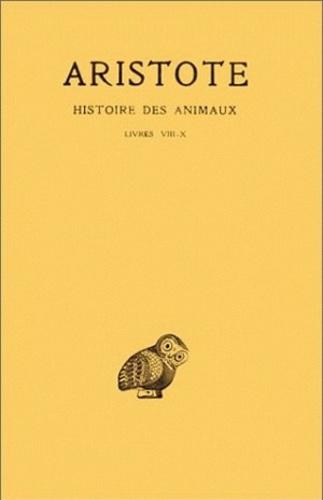 Aristote - Histoire des animaux - Tome 3, Livres VIII à X.