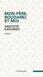 Aristote Kavungu - Mon père, Boudarel et moi.