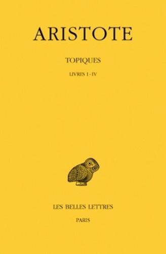 Aristote - Les Topiques - Tome 1, Livres I-IV.