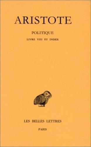Aristote - Politique - Tome 3, 2e partie, Livre VIII et index.