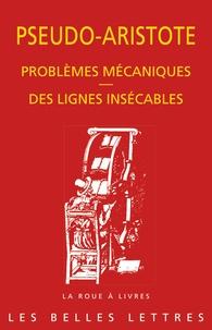Aristote - Problèmes mécaniques ; Des lignes insécables.
