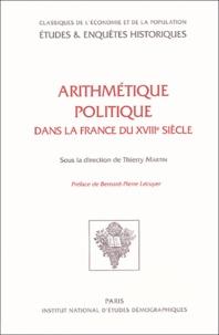 Thierry Martin - Arithmétique politique dans la France du XVIIIe siècle.