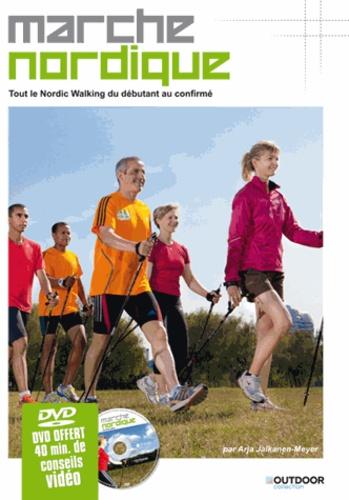 Marche nordique. Tout le Nordic Walking du débutant au confirmé 2e Edition revue et augmentée - avec 1 DVD - Arja Jalkanen-Meyer