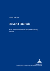 Arjan Markus - Beyond Finitude - God's Transcendence and the Meaning of Life.