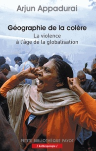 Arjun Appadurai - Géographie de la colère - La violence à l'âge de la globalisation.