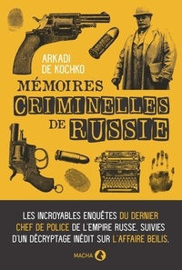 Arkadi de Kochko - Détective du tsar - Les incroyables enquêtes du dernier chef de la police judiciaire de l'empire russe.